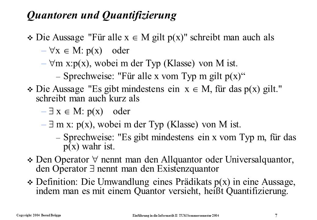 Copyright 2004 Bernd Brügge Einführung in die Informatik II TUM Sommersemester 2004 28 Modellierung der AVL-Bedingung durch Spezifikations- Operation isAVL (24.5.2004) OCL-Modell: AVLNode::isAVL(): Boolean post: result = (abs(hdiff) <= 1) and (leftChild->notEmpty implies leftChild.isAVL()) and (rightChild->notEmpty implies rightChild.isAVL()) AVLTree +isEmpty() +insert() +contains() +find() +delete() 0..1 root AVLNode -data: Integer -hdiff: Integer > isAVL()...