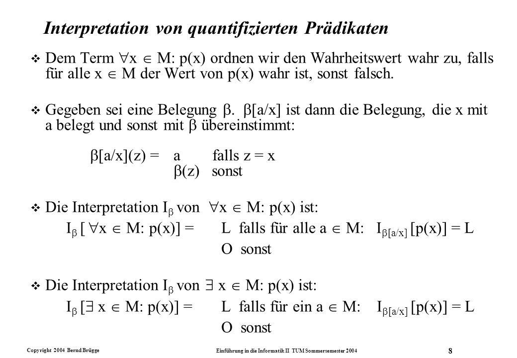 Copyright 2004 Bernd Brügge Einführung in die Informatik II TUM Sommersemester 2004 8 Interpretation von quantifizierten Prädikaten v Dem Term  x  M