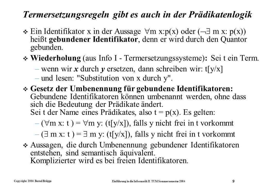 Copyright 2004 Bernd Brügge Einführung in die Informatik II TUM Sommersemester 2004 9 Termersetzungsregeln gibt es auch in der Prädikatenlogik v Ein I