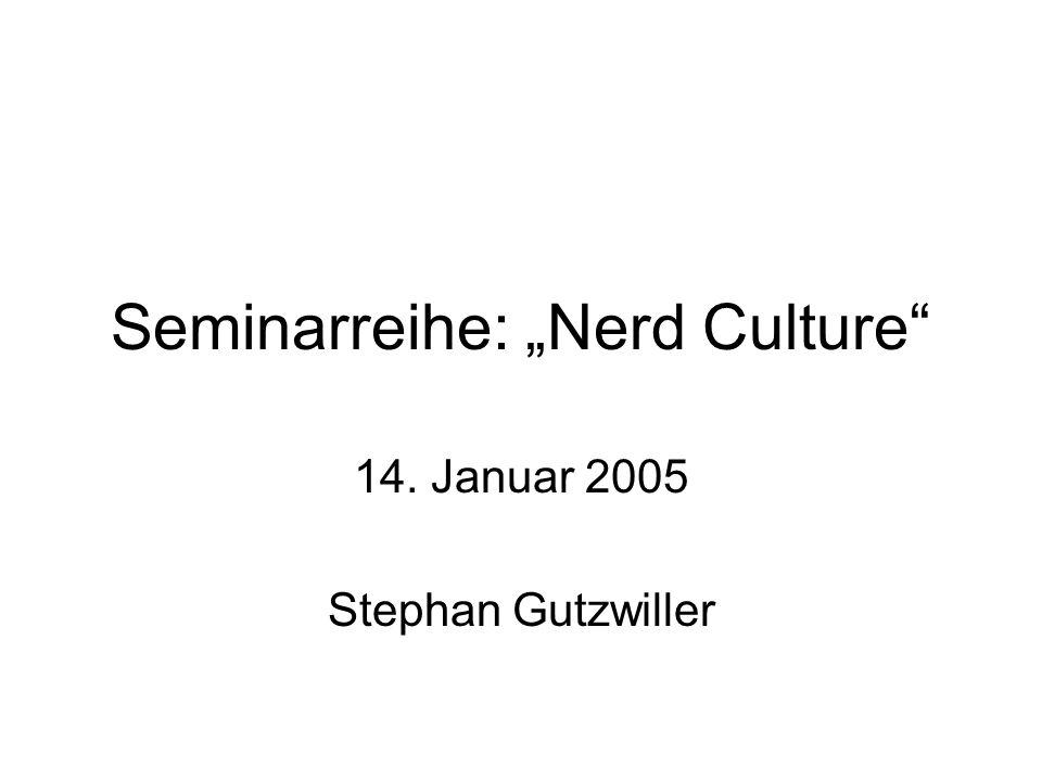 """Seminarreihe: """"Nerd Culture 14. Januar 2005 Stephan Gutzwiller"""