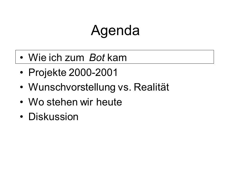 Agenda Wie ich zum Bot kam Projekte 2000-2001 Wunschvorstellung vs.