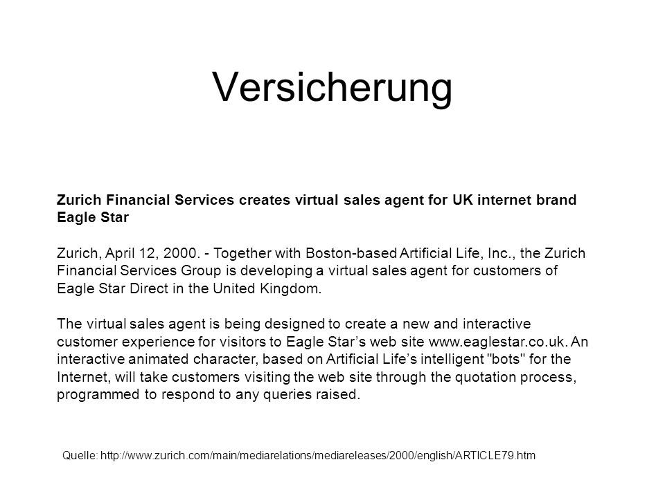 Versicherung Zurich Financial Services creates virtual sales agent for UK internet brand Eagle Star Zurich, April 12, 2000.