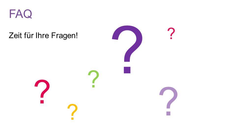 FAQ Zeit für Ihre Fragen! ? ? ? ? ? ?