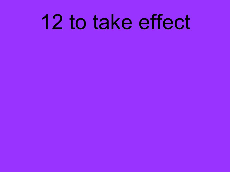 12 to take effect