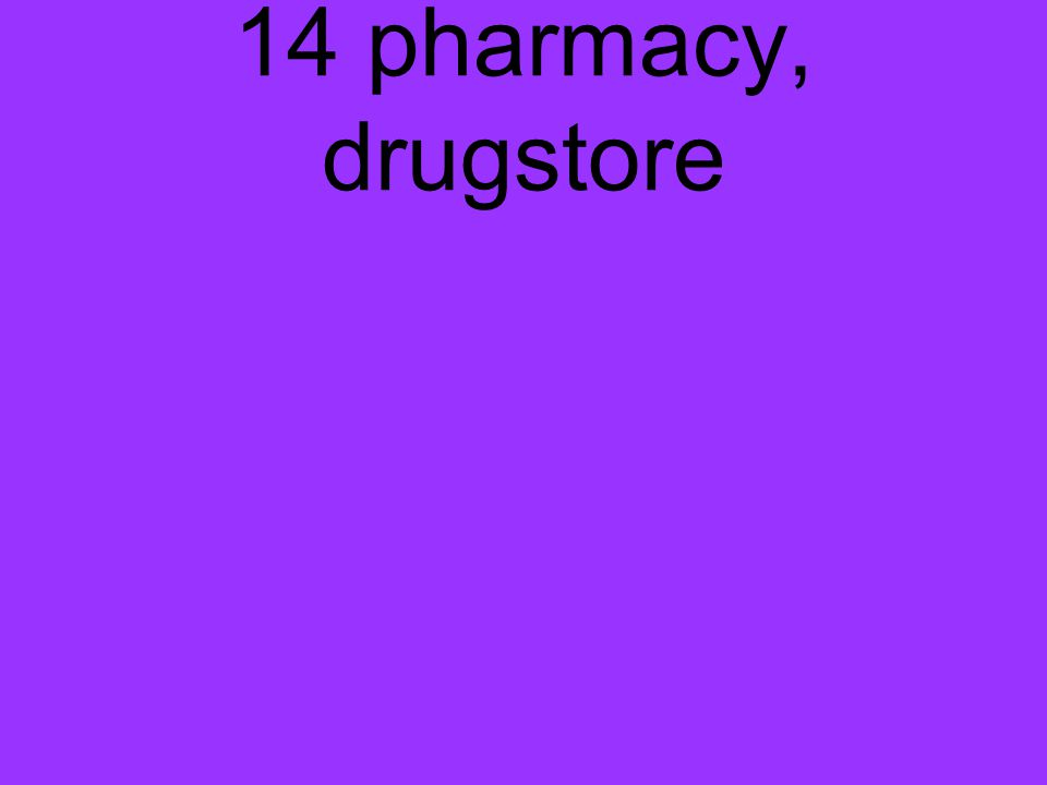 14 pharmacy, drugstore