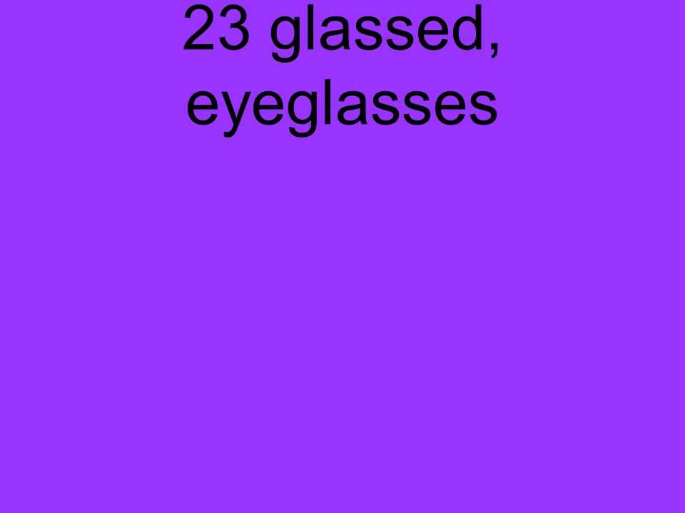 23 glassed, eyeglasses