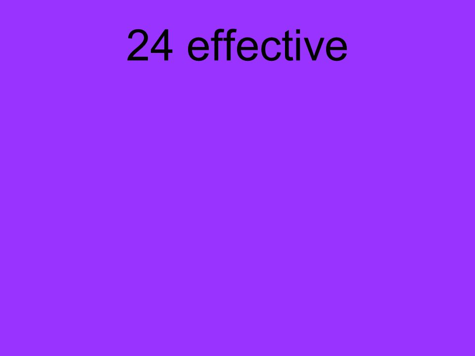 24 effective