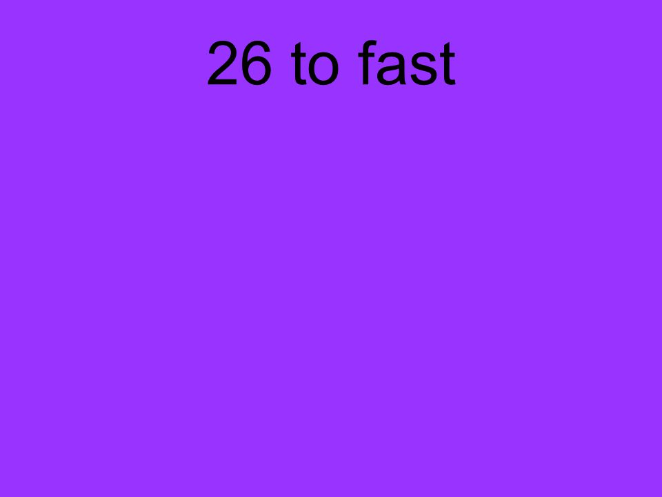 26 to fast