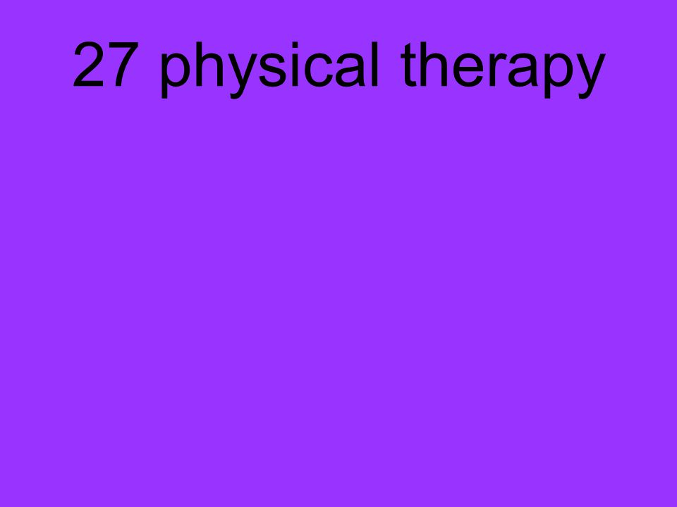 27 physical therapy