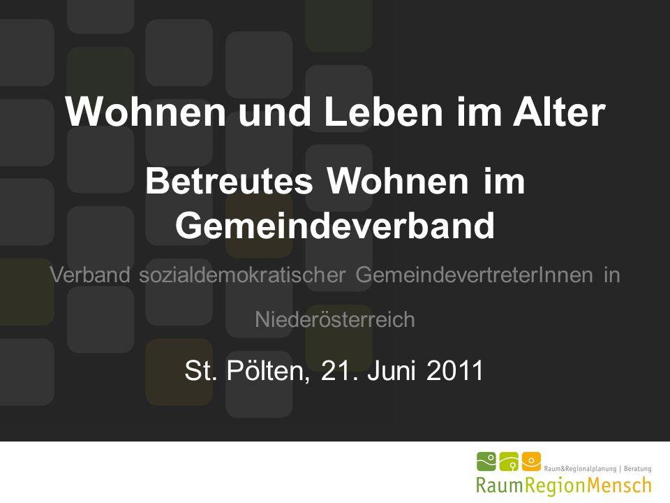 Wohnen und Leben im Alter Betreutes Wohnen im Gemeindeverband Verband sozialdemokratischer GemeindevertreterInnen in Niederösterreich St. Pölten, 21.