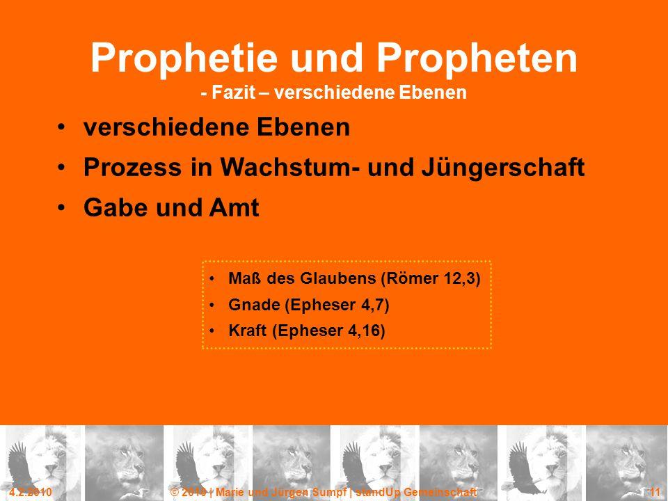 4.2.2010© 2010 | Marie und Jürgen Sumpf | standUp Gemeinschaft 11 Prophetie und Propheten - Fazit – verschiedene Ebenen verschiedene Ebenen Prozess in