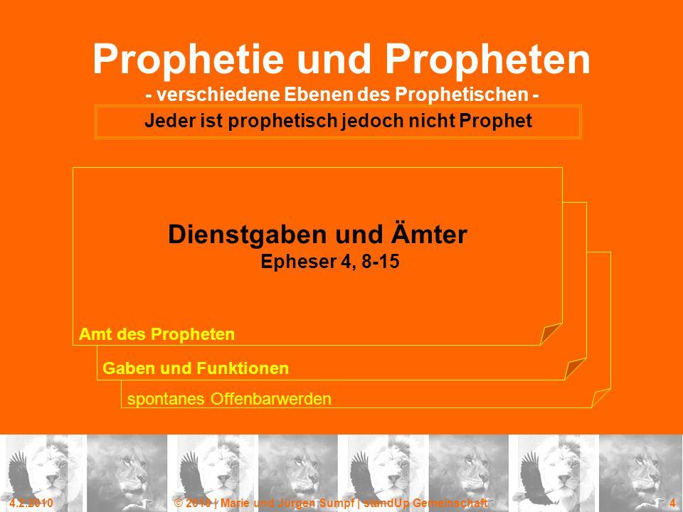 4.2.2010© 2010 | Marie und Jürgen Sumpf | standUp Gemeinschaft 4 Prophetie und Propheten - verschiedene Ebenen des Prophetischen - Jeder ist prophetis