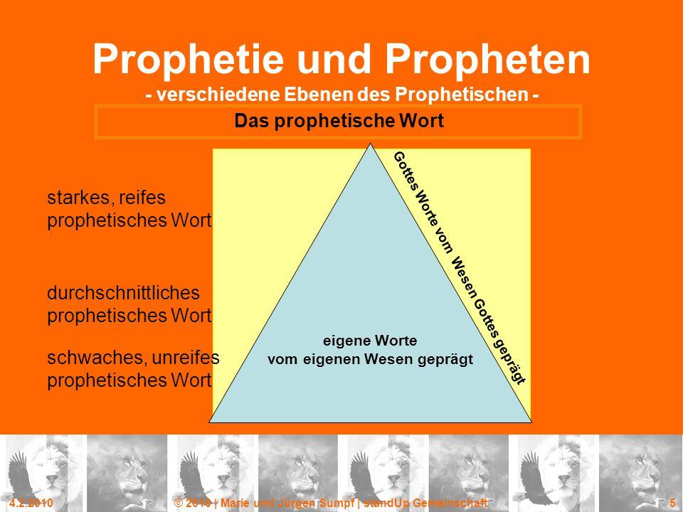 4.2.2010© 2010 | Marie und Jürgen Sumpf | standUp Gemeinschaft 5 eigene Worte vom eigenen Wesen geprägt Prophetie und Propheten - verschiedene Ebenen