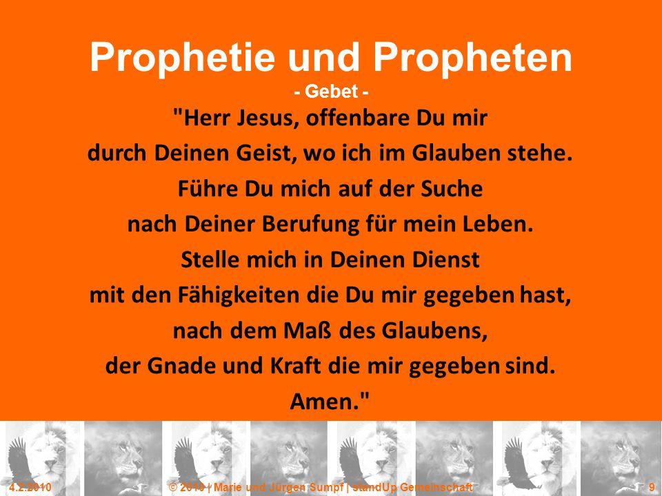 4.2.2010© 2010 | Marie und Jürgen Sumpf | standUp Gemeinschaft 9 Prophetie und Propheten - Gebet -