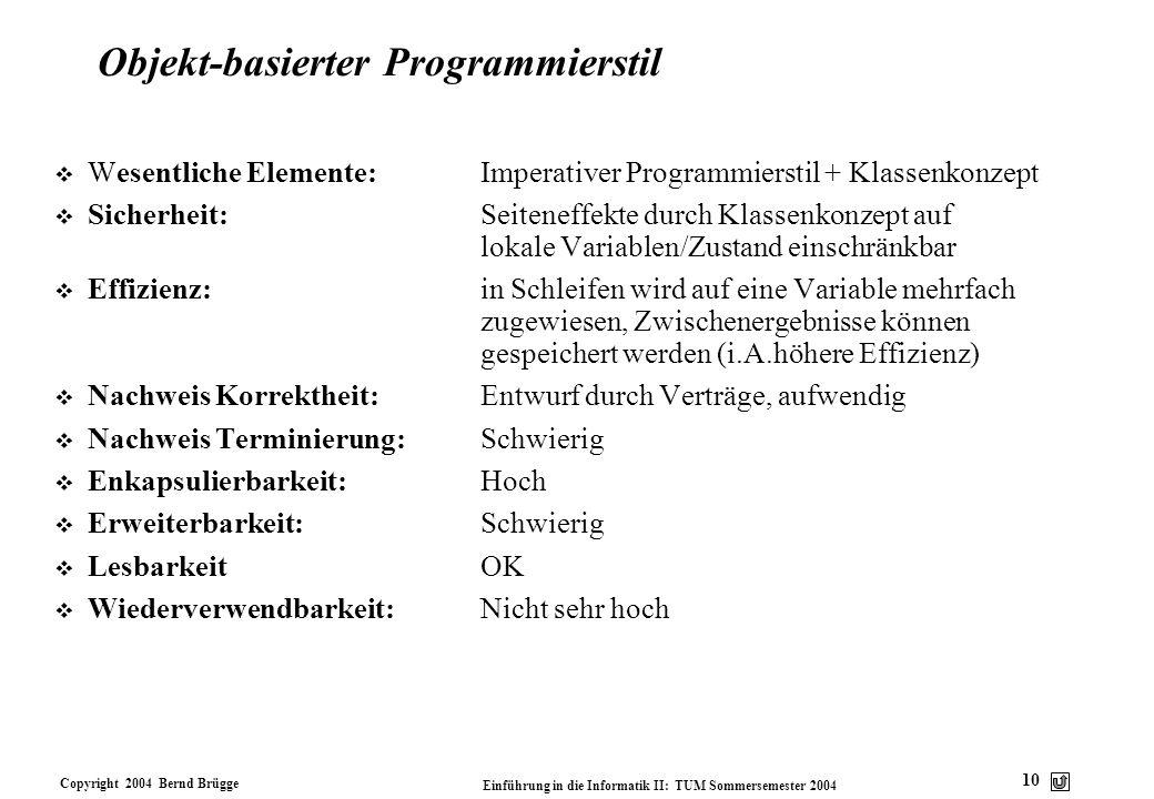 Copyright 2004 Bernd Brügge Einführung in die Informatik II: TUM Sommersemester 2004 10 Objekt-basierter Programmierstil v Wesentliche Elemente:Impera