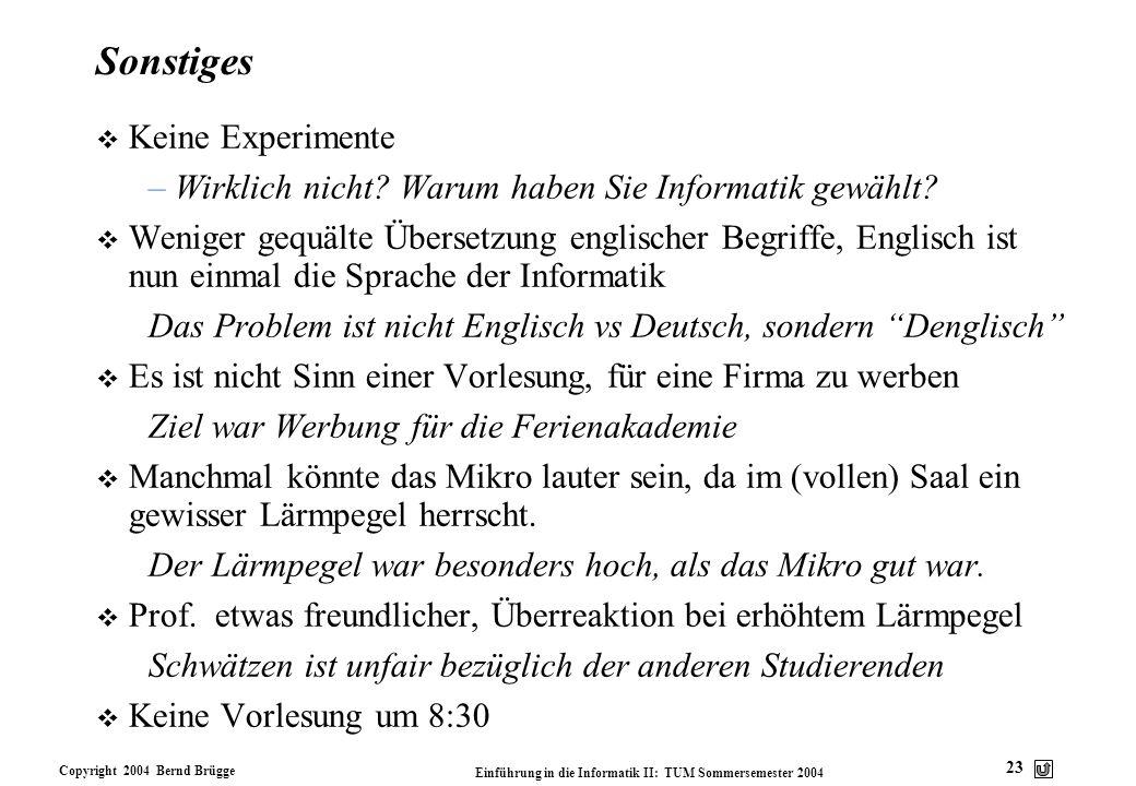 Copyright 2004 Bernd Brügge Einführung in die Informatik II: TUM Sommersemester 2004 23 Sonstiges v Keine Experimente –Wirklich nicht? Warum haben Sie