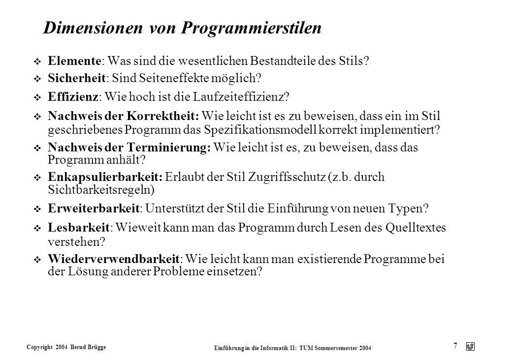 Copyright 2004 Bernd Brügge Einführung in die Informatik II: TUM Sommersemester 2004 7 Dimensionen von Programmierstilen v Elemente: Was sind die wese