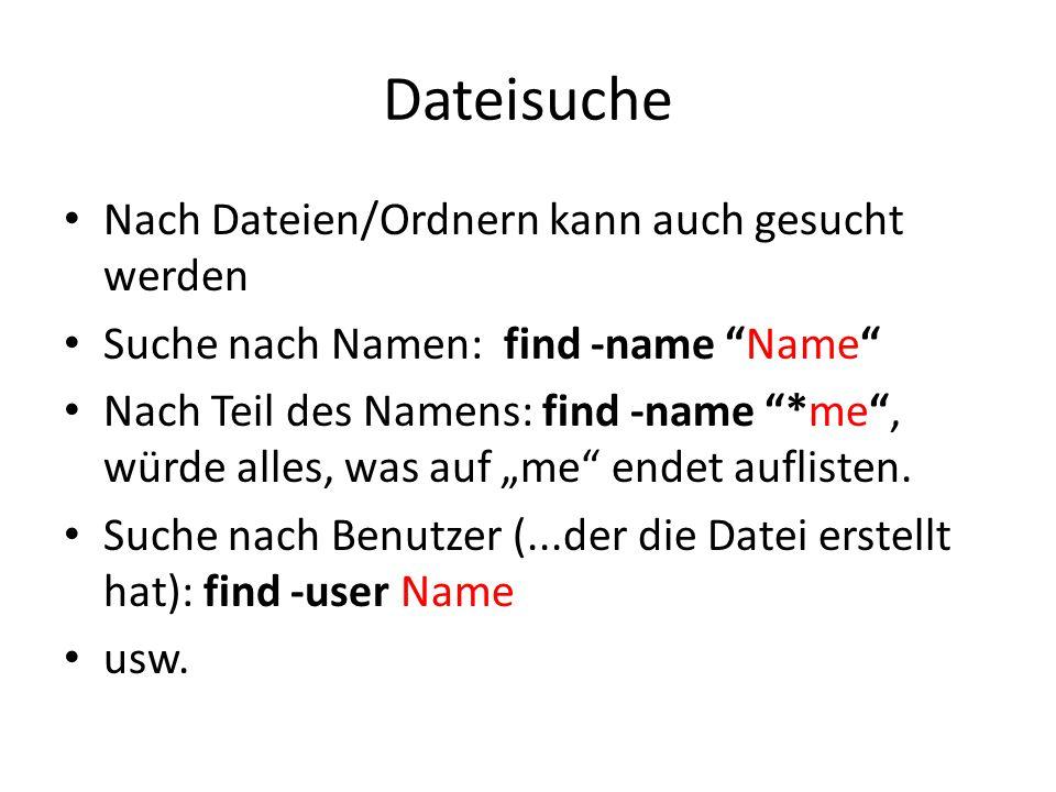 """Dateisuche Nach Dateien/Ordnern kann auch gesucht werden Suche nach Namen: find -name """"Name"""" Nach Teil des Namens: find -name """"*me"""", würde alles, was"""
