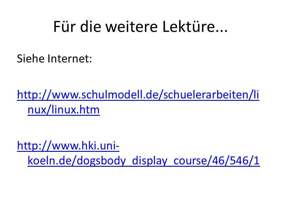 Für die weitere Lektüre... Siehe Internet: http://www.schulmodell.de/schuelerarbeiten/li nux/linux.htm http://www.hki.uni- koeln.de/dogsbody_display_c