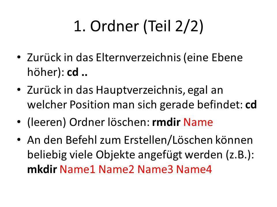 1. Ordner (Teil 2/2) Zurück in das Elternverzeichnis (eine Ebene höher): cd.. Zurück in das Hauptverzeichnis, egal an welcher Position man sich gerade
