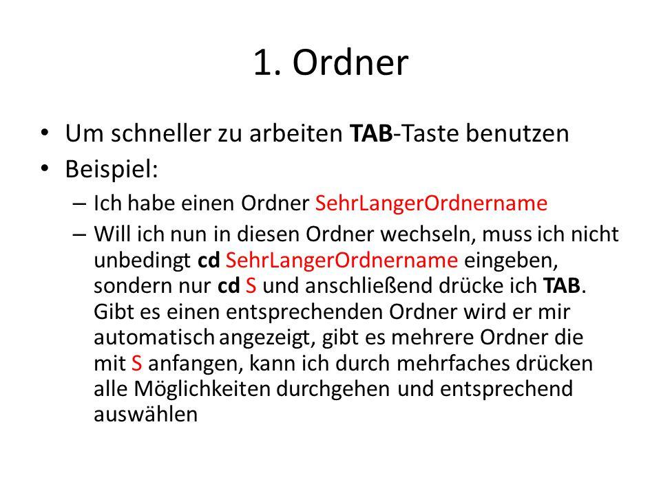 1. Ordner Um schneller zu arbeiten TAB-Taste benutzen Beispiel: – Ich habe einen Ordner SehrLangerOrdnername – Will ich nun in diesen Ordner wechseln,