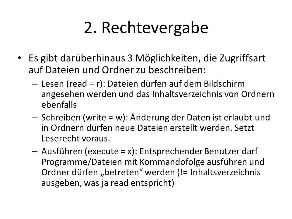 2. Rechtevergabe Es gibt darüberhinaus 3 Möglichkeiten, die Zugriffsart auf Dateien und Ordner zu beschreiben: – Lesen (read = r): Dateien dürfen auf