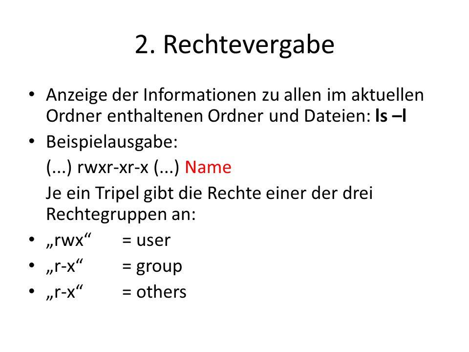 2. Rechtevergabe Anzeige der Informationen zu allen im aktuellen Ordner enthaltenen Ordner und Dateien: ls –l Beispielausgabe: (...) rwxr-xr-x (...) N