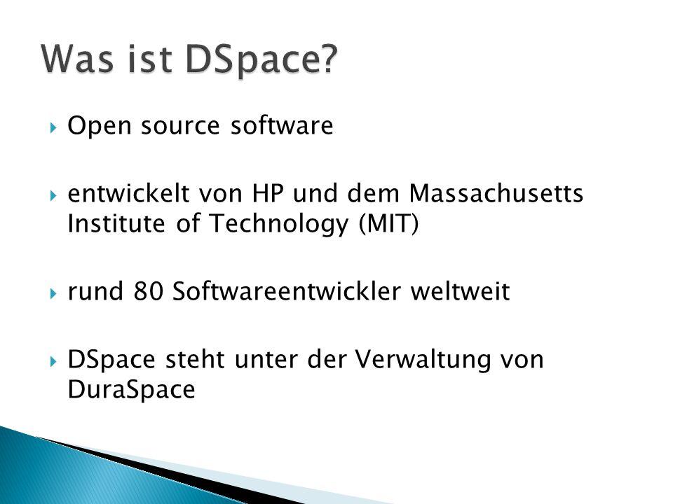  Open source software  entwickelt von HP und dem Massachusetts Institute of Technology (MIT)  rund 80 Softwareentwickler weltweit  DSpace steht un