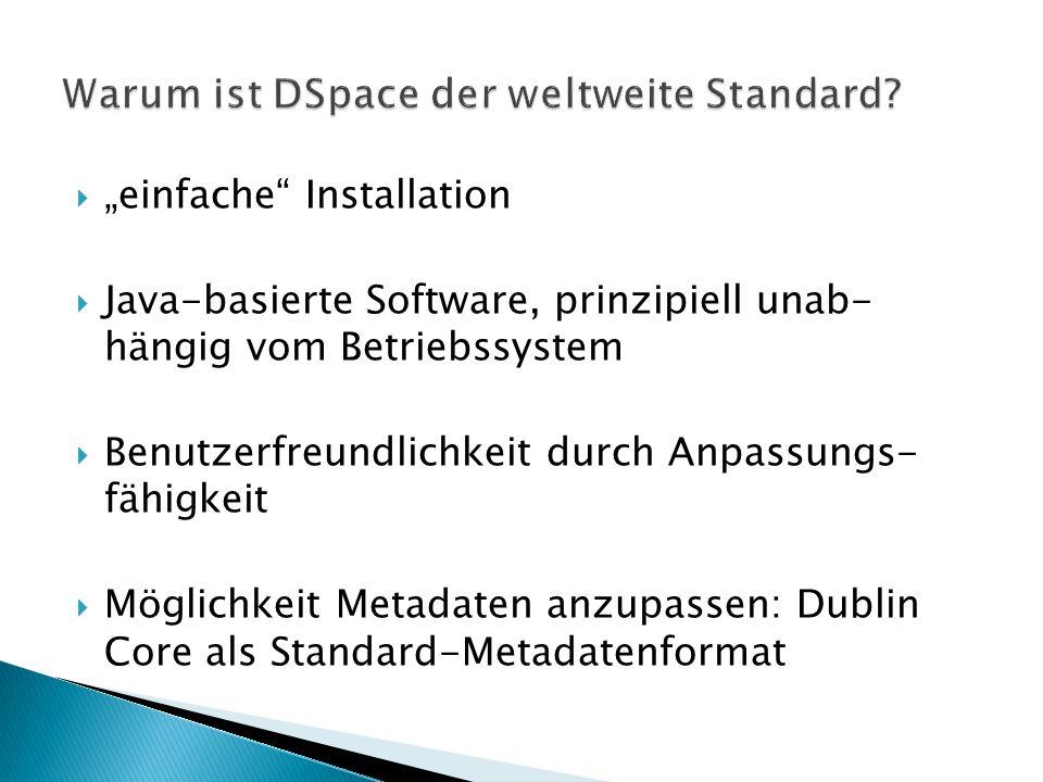 """ """"einfache Installation  Java-basierte Software, prinzipiell unab- hängig vom Betriebssystem  Benutzerfreundlichkeit durch Anpassungs- fähigkeit  Möglichkeit Metadaten anzupassen: Dublin Core als Standard-Metadatenformat"""