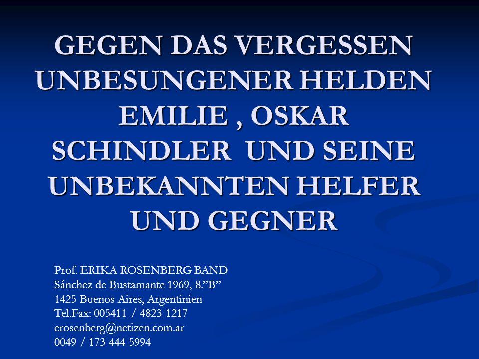 GEGEN DAS VERGESSEN UNBESUNGENER HELDEN EMILIE, OSKAR SCHINDLER UND SEINE UNBEKANNTEN HELFER UND GEGNER Prof.
