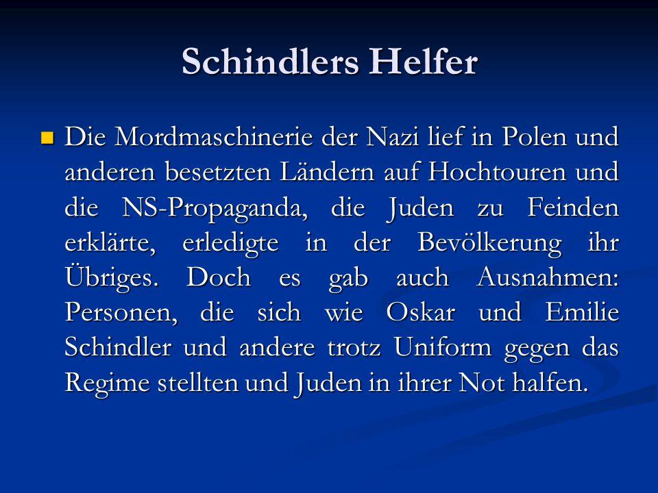 Schindlers Helfer Die Mordmaschinerie der Nazi lief in Polen und anderen besetzten Ländern auf Hochtouren und die NS-Propaganda, die Juden zu Feinden erklärte, erledigte in der Bevölkerung ihr Übriges.