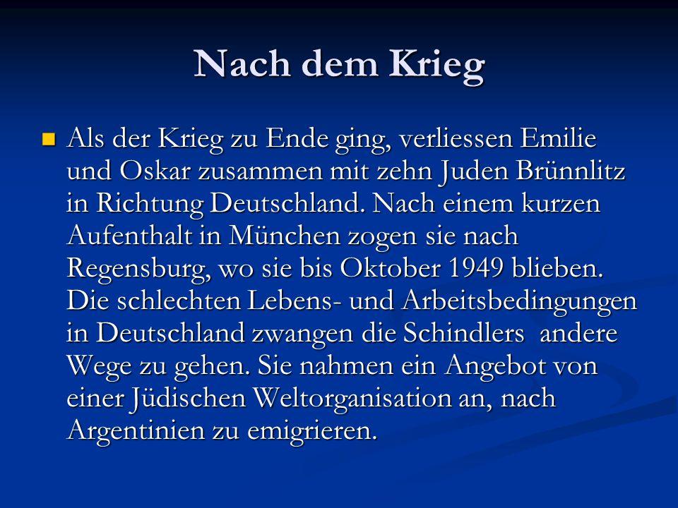 Nach dem Krieg Als der Krieg zu Ende ging, verliessen Emilie und Oskar zusammen mit zehn Juden Brünnlitz in Richtung Deutschland.