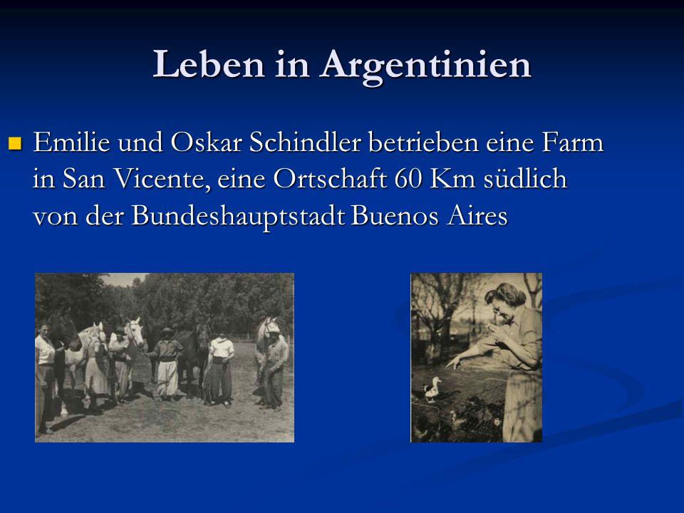 Leben in Argentinien Emilie und Oskar Schindler betrieben eine Farm in San Vicente, eine Ortschaft 60 Km südlich von der Bundeshauptstadt Buenos Aires Emilie und Oskar Schindler betrieben eine Farm in San Vicente, eine Ortschaft 60 Km südlich von der Bundeshauptstadt Buenos Aires