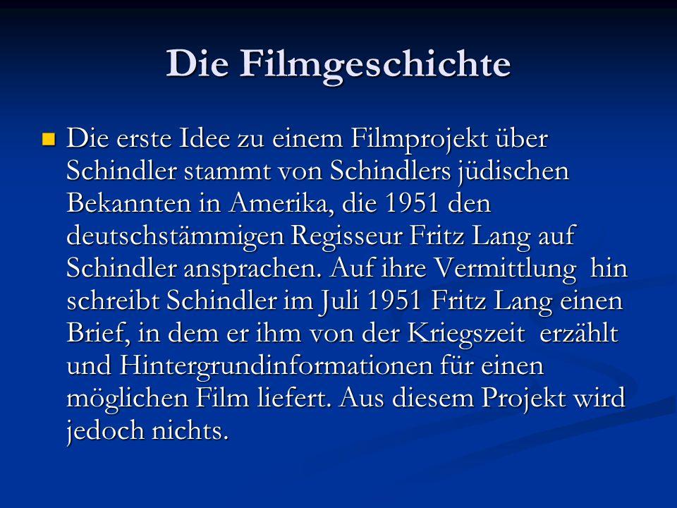 Die Filmgeschichte Die erste Idee zu einem Filmprojekt über Schindler stammt von Schindlers jüdischen Bekannten in Amerika, die 1951 den deutschstämmigen Regisseur Fritz Lang auf Schindler ansprachen.