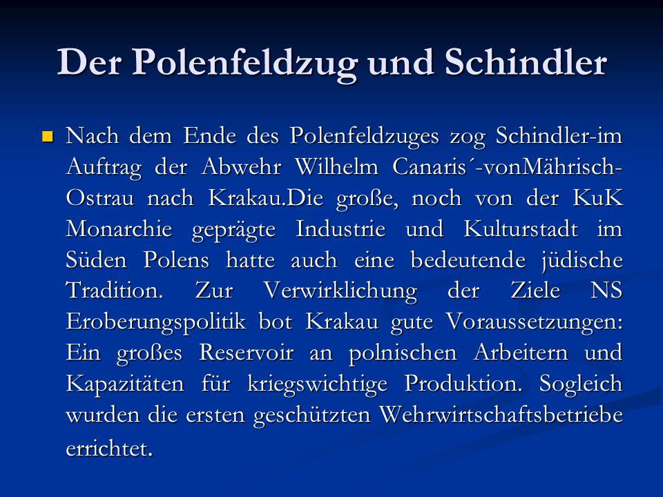 Schindlers Aufgabe in Krakau Neben der eigentlichen Aufgabe, die Stimmung der Belegschaft in den Betrieben zu kontrollieren, gab Canaris seinen Agenten einen weiteren Auftrag: Sie sollten das Verhalten der Einsatztruppen ebenfalls beobachten und deren Gräueltaten melden.