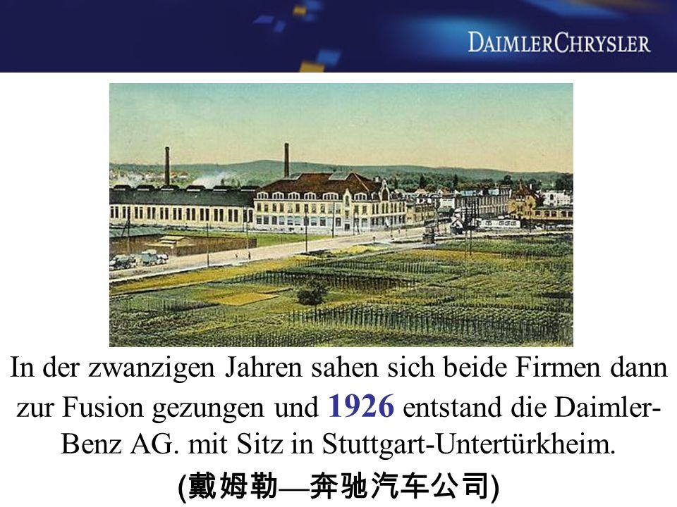 In der zwanzigen Jahren sahen sich beide Firmen dann zur Fusion gezungen und 1926 entstand die Daimler- Benz AG. mit Sitz in Stuttgart-Untertürkheim.
