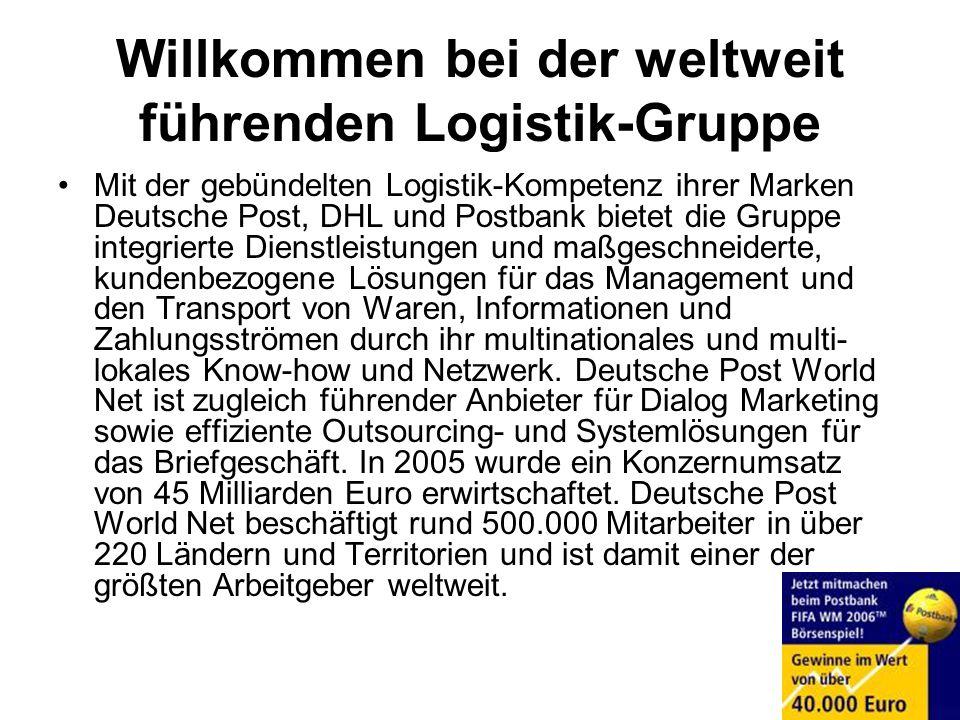 Willkommen bei der weltweit führenden Logistik-Gruppe Mit der gebündelten Logistik-Kompetenz ihrer Marken Deutsche Post, DHL und Postbank bietet die G
