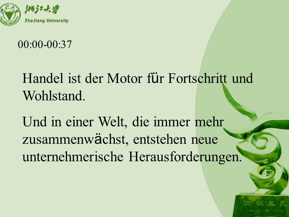 00:00-00:37 Handel ist der Motor f ü r Fortschritt und Wohlstand.