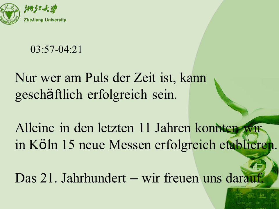 03:57-04:21 Nur wer am Puls der Zeit ist, kann gesch ä ftlich erfolgreich sein.