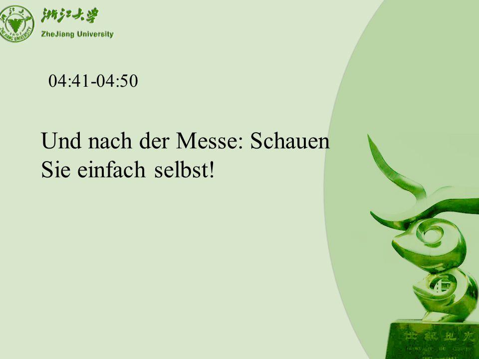 04:41-04:50 Und nach der Messe: Schauen Sie einfach selbst!