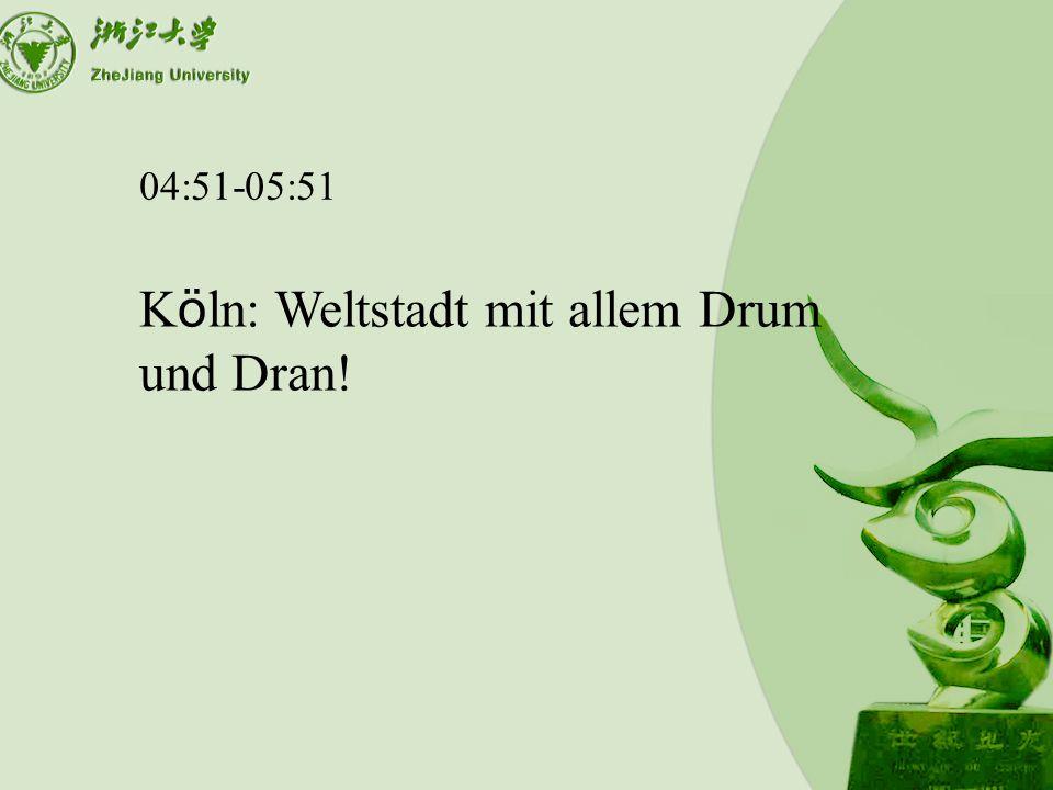04:51-05:51 K ö ln: Weltstadt mit allem Drum und Dran!