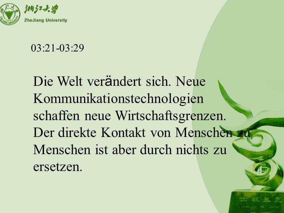 03:30-03:42 Miteinander reden, sich verstehen, Probleme diskutieren und l ö sen von Angesicht zu Angesicht.