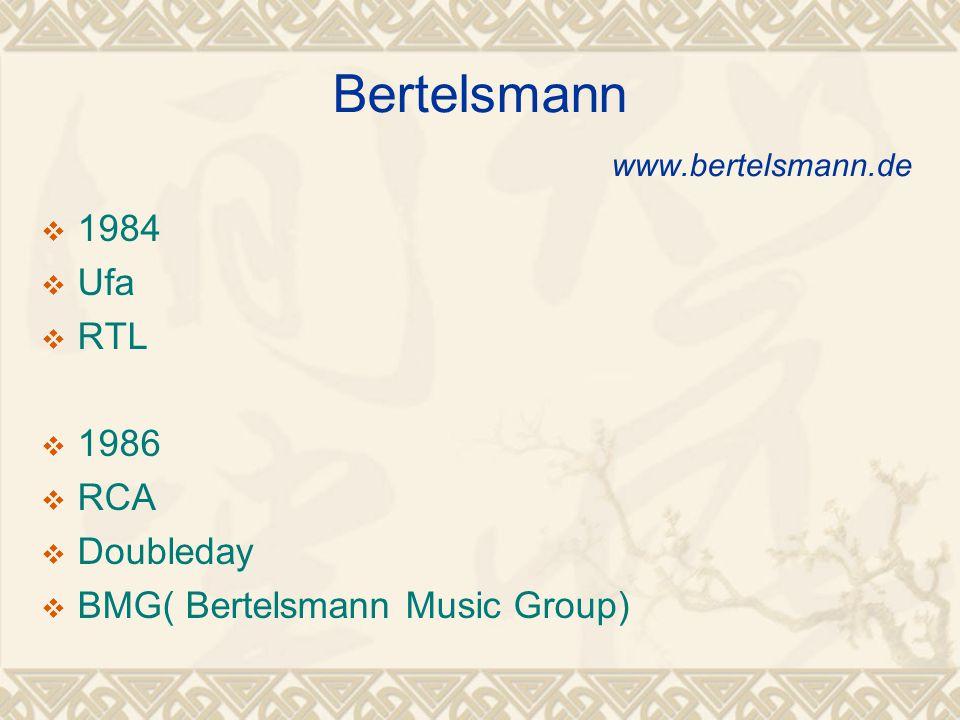 Bertelsmann www.bertelsmann.de  1984  Ufa  RTL  1986  RCA  Doubleday  BMG( Bertelsmann Music Group)