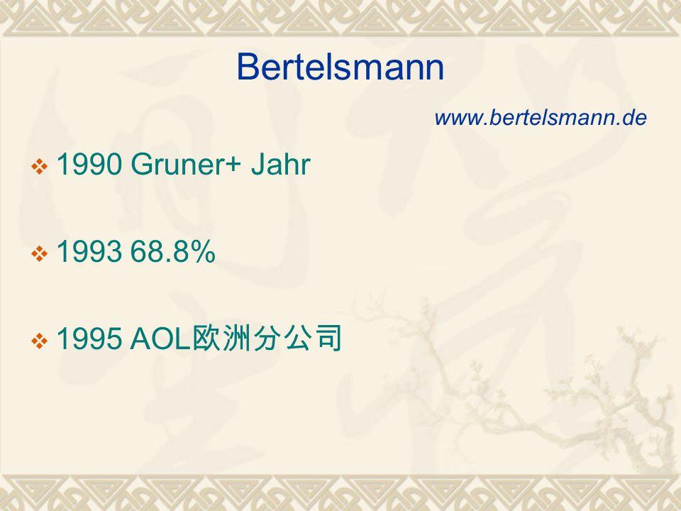 Bertelsmann www.bertelsmann.de  1990 Gruner+ Jahr  1993 68.8%  1995 AOL 欧洲分公司