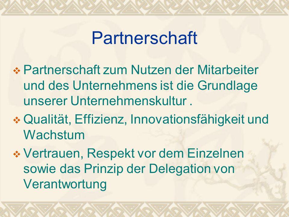 Partnerschaft  Partnerschaft zum Nutzen der Mitarbeiter und des Unternehmens ist die Grundlage unserer Unternehmenskultur.