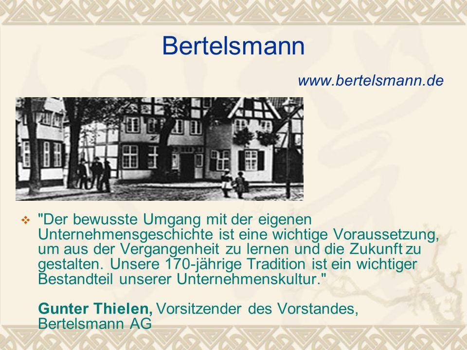 Bertelsmann www.bertelsmann.de  Der bewusste Umgang mit der eigenen Unternehmensgeschichte ist eine wichtige Voraussetzung, um aus der Vergangenheit zu lernen und die Zukunft zu gestalten.
