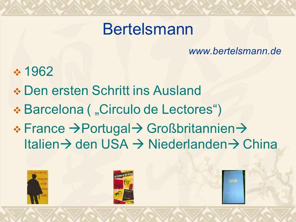 """Bertelsmann www.bertelsmann.de  1962  Den ersten Schritt ins Ausland  Barcelona ( """"Circulo de Lectores )  France  Portugal  Großbritannien  Italien  den USA  Niederlanden  China"""
