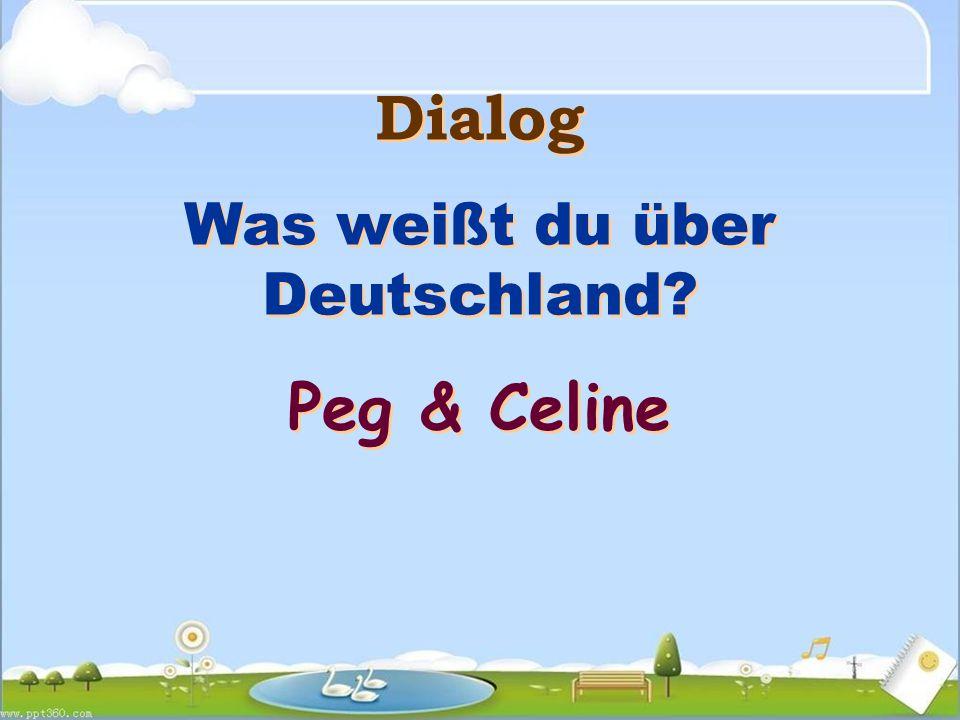 Dialog Was weißt du über Deutschland. Peg & Celine Dialog Was weißt du über Deutschland.