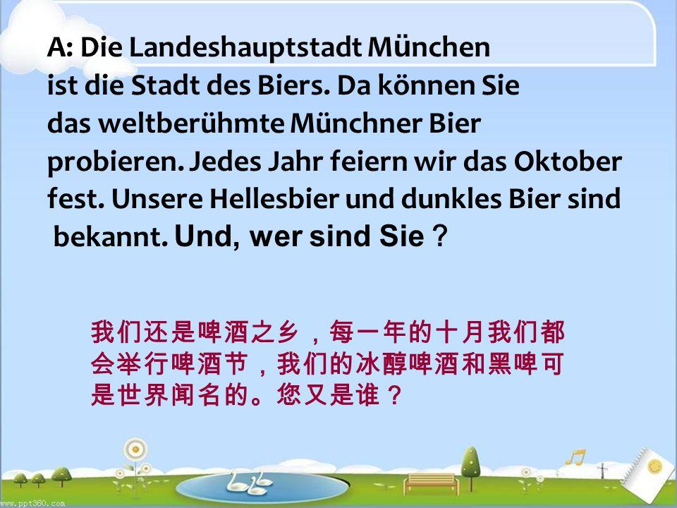 A: Die Landeshauptstadt M ü nchen ist die Stadt des Biers.