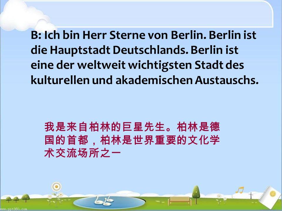 B: Ich bin Herr Sterne von Berlin.Berlin ist die Hauptstadt Deutschlands.